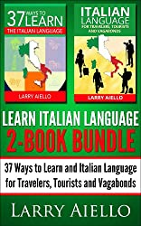 Learn Italian Language 2-Book Bundle: 37 Ways to Learn and Italian Language for Travelers, Tourists and Vagabonds