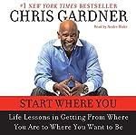 Start Where You Are | Chris Gardner