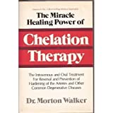 The Miracle Healing Power of Chelation Therapy, Morton Walker, 0915421003