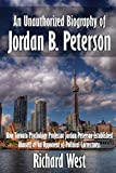 img - for An Unauthorized Biography of Jordan B. Peterson: How Toronto Psychology Professor Jordan Peterson Established Himself as an Opponent of Political Correctness book / textbook / text book