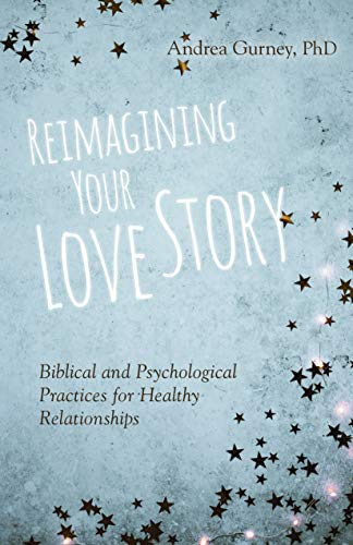 Pdf Relationships Reimagining Your Love Story: Biblical and Psychological Practices for Healthy Relationships