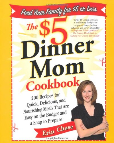 The $5 Dinner Mom Cookbook: 200 Recipes for Quick, Delicious, and Nourishing Meals That Are Easy on the Budget and a Snap to Prepare pdf