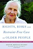 img - for Rights, Risk and Restraint-Free Care of Older People: Person-Centred Approaches in Health and Social Care book / textbook / text book
