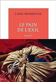 Le pain de l'exil  par Zadig Hamroune