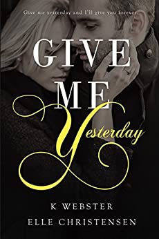 Give Me Yesterday by [Christensen, Elle, Webster, K.]
