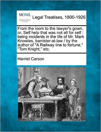 Amazon.com: From the loom to the lawyer\'s gown, or, Self help that ...