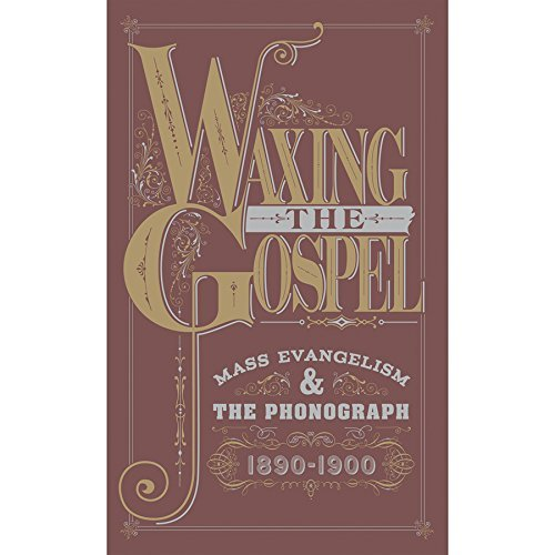 Waxing The Gospel: Mass Evangelism And The Phonograph, 1890-1900 (3-CD)