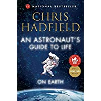 An Astronaut's Guide to Life on Earth: What Going to Space Taught Me about Ingenuity, Determination, and Being Prepared…