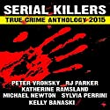 2015 Serial Killers True Crime Anthology: Volume 2: True Crimes Collection RJPP, Book 18 Audiobook by R. J. Parker, Peter Vronsky, Sylvia Perinni, Katherine Ramsland, Kelly Banaski Narrated by Don Kline