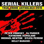 2015 Serial Killers True Crime Anthology: Volume 2: True Crimes Collection RJPP, Book 18 | R. J. Parker,Peter Vronsky,Sylvia Perinni,Katherine Ramsland,Kelly Banaski