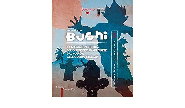 Bushi. Ninja e samurai. Vol. 1: La magia e lestetica del ...