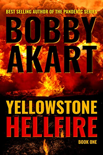 Yellowstone: Hellfire: A Post-Apocalyptic Survival Thriller (The Yellowstone Series Book 1) by [Akart, Bobby]