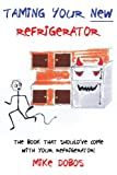 Taming Your New Refrigerator, Mike Dobos, 1425956866