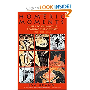 Homeric Moments: Clues to Delight in Reading the Odyssey and the Iliad Eva Brann
