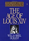 The Age of Louis XIV: A History of European Civilization in the Period of Pascal, Moliaere, Cromwell, Milton, Peter the Great, Newton, and Spinoza, 1648-1715 (The Story of Civilization)