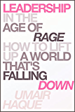 Leadership in the Age of Rage: How to Lift Up a World That's Falling Down