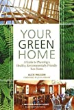 Your Green Home: A Guide to Planning a Healthy, Environmentally Friendly New Home (Mother Earth News Wiser Living Series)