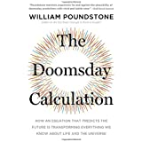 The Doomsday Calculation: How an Equation that Predicts the Future Is Transforming Everything We Know About Life and the Univ