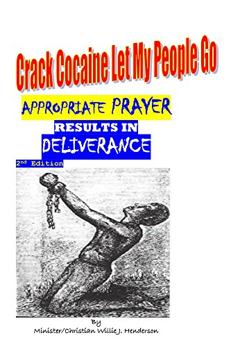 Crack Cocaine Let My People Go; Appropriate Prayer Results In Deliverance: Appropriate Prayer Results In Deliverance by [Henderson, Willie, Henderson, Willie J.]