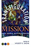 The Transfiguration of Mission, Wilbert R. Shenk, 1556356919