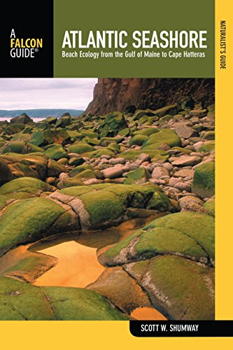 Naturalist's Guide to the Atlantic Seashore: Beach Ecology From The Gulf Of Maine To Cape Hatteras (Naturalist's Guide Series) (Best Gulf Island To Visit)