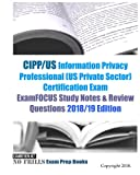 CIPP/US Information Privacy Professional (US Private Sector) Certification Exam ExamFOCUS Study Notes & Review Questions 2018/19 Edition