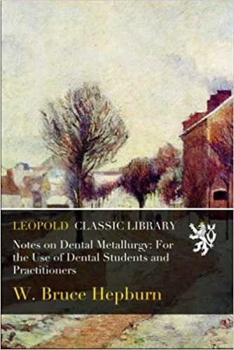 Book Notes on Dental Metallurgy: For the Use of Dental Students and Practitioners