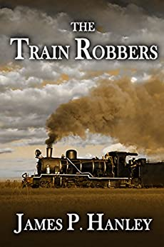 The Train Robbers by [Hanley, James P.]