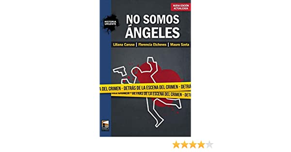 No somos ángeles: Detrás de la escena del crimen (Spanish Edition) - Kindle edition by Liliana Carusso. Politics & Social Sciences Kindle eBooks ...