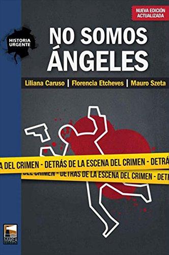 No somos ángeles: Detrás de la escena del crimen (Spanish Edition) by [