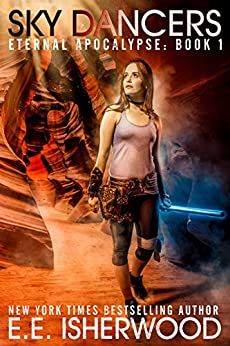 Sky Dancers: A Young Adult Dystopian Adventure (Eternal Apocalypse Book 1) by [Isherwood, E.E.]