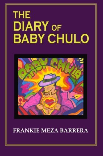 The Diary of Baby Chulo: A Memoire In The Form Of A Novel by Barrera, Mr. Frankie Meza (2011) Paperback