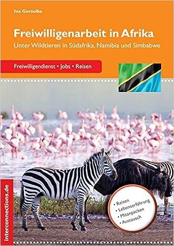 Freiwilligenarbeit In Afrika Unter Wildtieren In Sudafrika Namibia Und Simbabwe Jobs Praktika Studium Amazon De Gorzolka Ina Bucher
