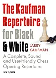 The Kaufman Repertoire for Black and White: A Complete, Sound and User-friendly Chess Opening Repertoire by Larry Kaufmann (2012-04-16)