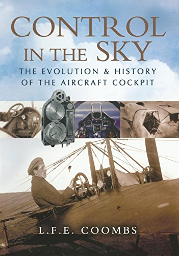 Control in the Sky: The Evolution & History of the Aircraft Cockpit: The Evolution and History of the Aircraft ()