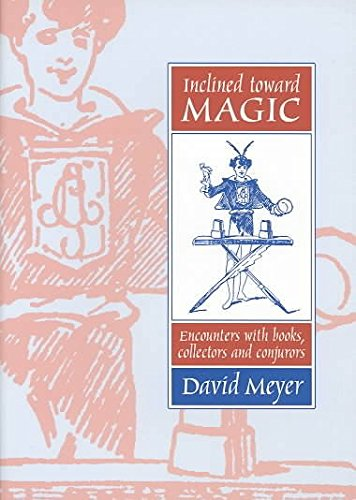 [Inclined toward Magic: Encounters with Books, Collectors, and Conjurors] (By: David Meyer) [published: May, 2003] PDF