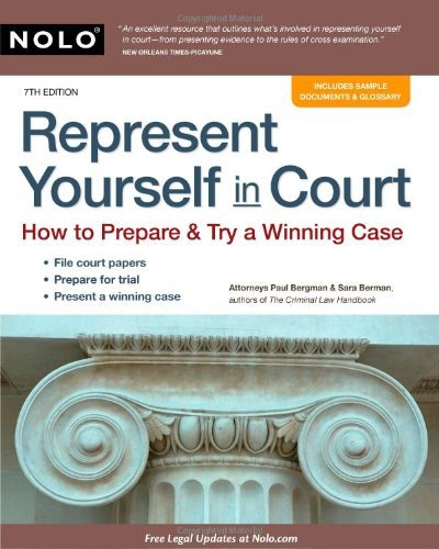By Paul Bergman J.D., Sara Berman J.D.: Represent Yourself in Court: How to Prepare & Try a Winning Case Seventh (7th) Edition