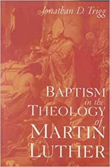 Baptism in the Theology of Martin Luther (Studies in the History of Christian Thought, V. 56)