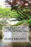 The Meadow and the Millpond: Tales for Children, Siara Brandt, 1492849677