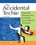 img - for Accidental Techie: Supporting, Managing, and Maximizing Your Nonprofit's Technology book / textbook / text book