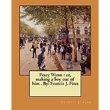 Percy Wynn : or, making a boy out of him . By: Francis J. Finn