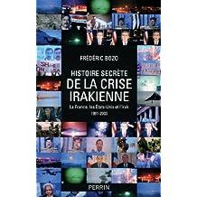Histoire secrète de la crise irakienne: La France, les États-Unis et l'Irak - 1991-2003