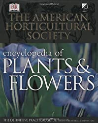 The American Horticultural Society Encyclopedia of Plants and Flowers: The Definitive Practical Guide