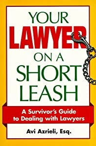 Your Lawyer on a Short Leash: A Survivor's Guide to Dealing With Lawyers