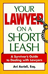 Your Lawyer on a Short Leash: Survivor's Guide to Dealing with Lawyers