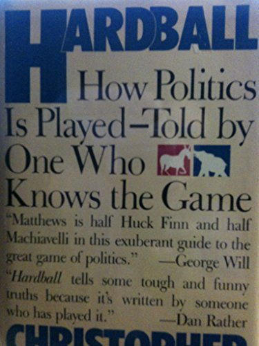 Hardball: How Politics Is Played--Told by One Who Knows the Game by Matthews, Chris (1988) Hardcover