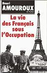 La vie des Français sous l'Occupation par Amouroux