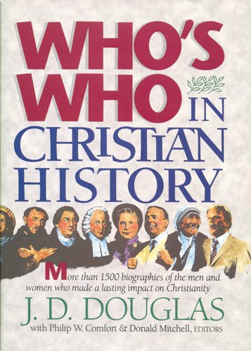 Who's Who in Christian History: J  D  Douglas, Philip W