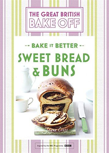 Great British Bake Off – Bake it Better (No.7): Sweet Bread & Buns by Linda Collister