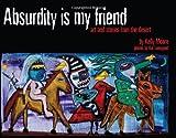 Absurdity Is My Friend, Kelly Moore & Kat Livengood, 0615499015